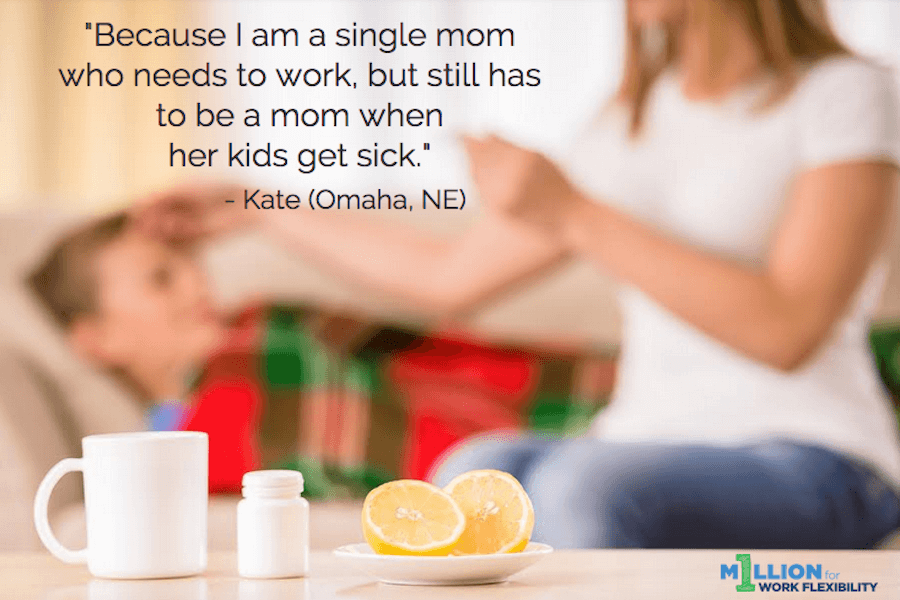 """Because I am a single mom who needs to work, but still has to be a mom when her kids get sick."""