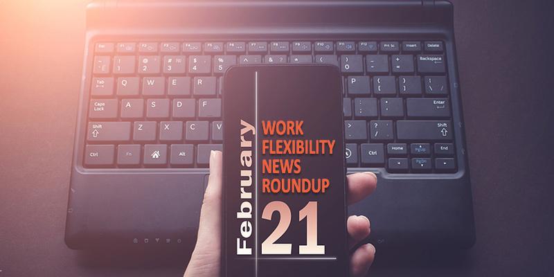 Work Flexibility News Roundup: February 2021